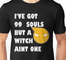 I've got 99 souls but a witch aint one Unisex T-Shirt