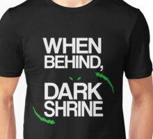 When Behind, Dark Shrine Unisex T-Shirt