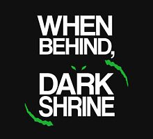 When Behind, Dark Shrine Unisex T-Shirt