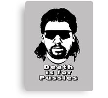 "Kenny Powers ""Death is for Pussies!"" Canvas Print"