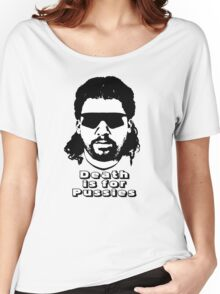 """Kenny Powers """"Death is for Pussies!"""" Women's Relaxed Fit T-Shirt"""