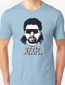 """Kenny Powers """"Death is for Pussies!"""" Unisex T-Shirt"""