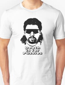 "Kenny Powers ""Death is for Pussies!"" Unisex T-Shirt"