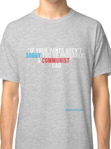 Dude, your a Communist? Classic T-Shirt