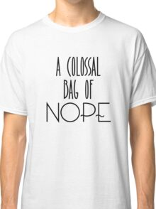 A colossal bag of nope Classic T-Shirt