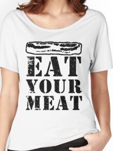 Bacon Fun! Eat Your Meat and Forget the Pudding Women's Relaxed Fit T-Shirt