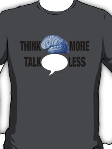 THINK MORE TALK LESS T-Shirt