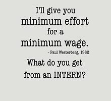 Intern - Minimum Effort for a Minimum Wage Unisex T-Shirt