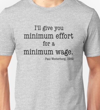 Minimum Effort for a Minimum Wage Unisex T-Shirt