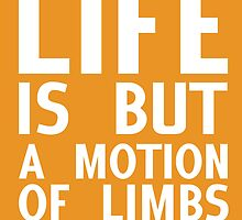 Life is but a motion of limbs by nimbusnought