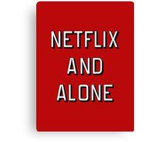 Netflix and Alone Canvas Print