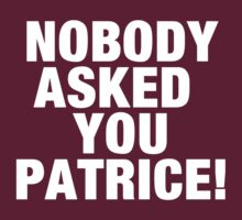 Nobody Asked you Patrice! by SecondHandShoes