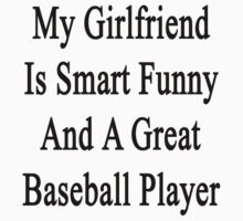 My Girlfriend Is Smart Funny And A Great Baseball Player by supernova23