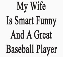 My Wife Is Smart Funny And A Great Baseball Player by supernova23