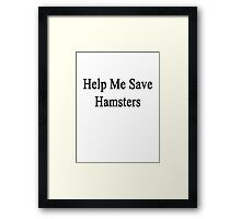 Help Me Save Hamsters Framed Print