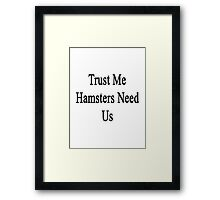 Trust Me Hamsters Need Us Framed Print