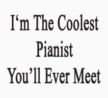 I'm The Coolest Pianist You'll Ever Meet Kids Tee
