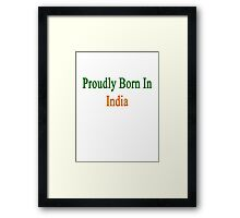 Proudly Born In India Framed Print