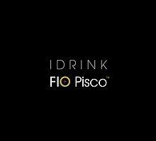 I Drink Fio Pisco by fiopisco