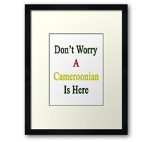 Don't Worry A Cameroonian Is Here Framed Print