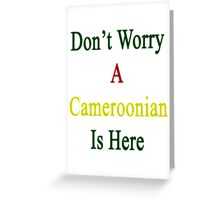 Don't Worry A Cameroonian Is Here Greeting Card
