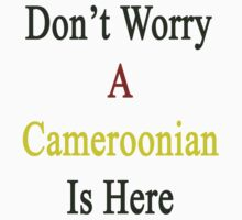 Don't Worry A Cameroonian Is Here by supernova23