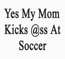 Yes My Mom Kicks Ass At Soccer by supernova23