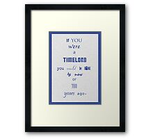If you were a timelord Framed Print