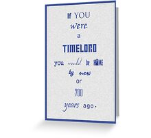 If you were a timelord Greeting Card