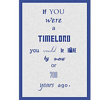 If you were a timelord Photographic Print