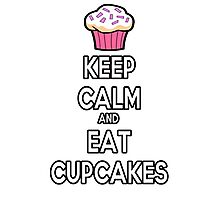 Keep Calm and Eat Cupcakes Photographic Print