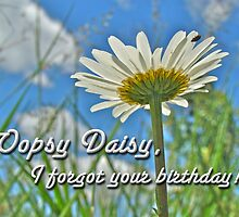 Oopsy Daisy - Belated Birthday Card by MotherNature