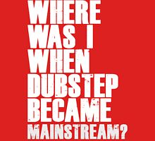 Where Was I When Dubstep Became Mainstream? Womens Fitted T-Shirt