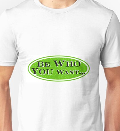 Be Who You Want Unisex T-Shirt