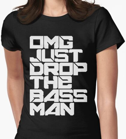 OMG JUST DROP THE BASS MAN Womens Fitted T-Shirt