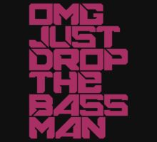 OMG JUST DROP THE BASS MAN (pink) by DropBass