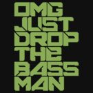 OMG JUST DROP THE BASS MAN (neon green) by DropBass