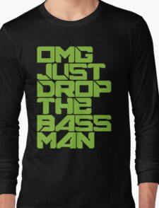 OMG JUST DROP THE BASS MAN (neon green) Long Sleeve T-Shirt