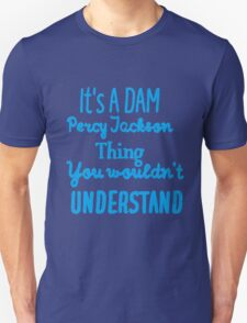 It's A DAM Percy Jackson Thing, You Wouldn't Understand Unisex T-Shirt