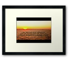 I am the star of my own movie... Framed Print
