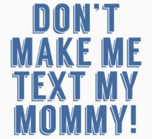 Don't Make Me Text My Mommy Kids Tee