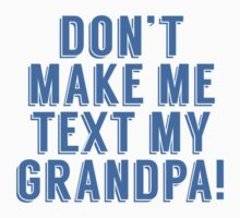 Don't Make Me Text My Grandpa Kids Tee