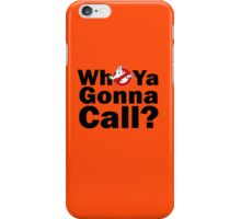 who ya gonna call? ghost busters iPhone Case/Skin