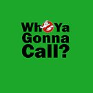 who ya gonna call? ghost busters by connor95