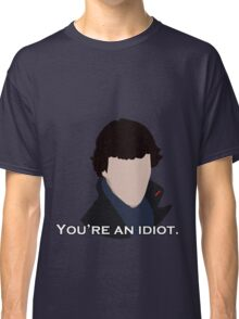 You're an idiot. Classic T-Shirt