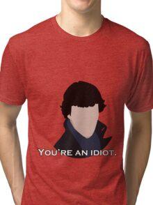 You're an idiot. Tri-blend T-Shirt