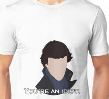 You're an idiot. Unisex T-Shirt