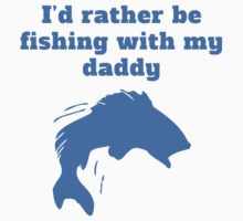 I'd Rather Be Fishing With My Daddy Kids Clothes