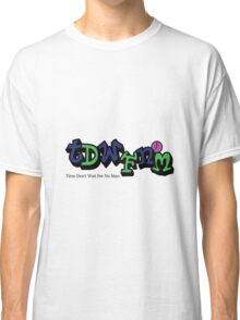 Time don't wait for no man Classic T-Shirt