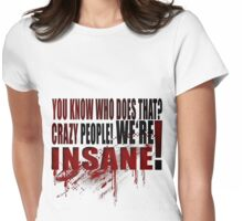 CRAZY PEOPLE! - Quote Womens Fitted T-Shirt